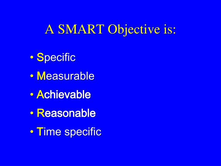 A SMART Objective is: