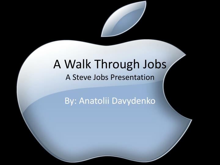 A walk through jobs a steve jobs presentation