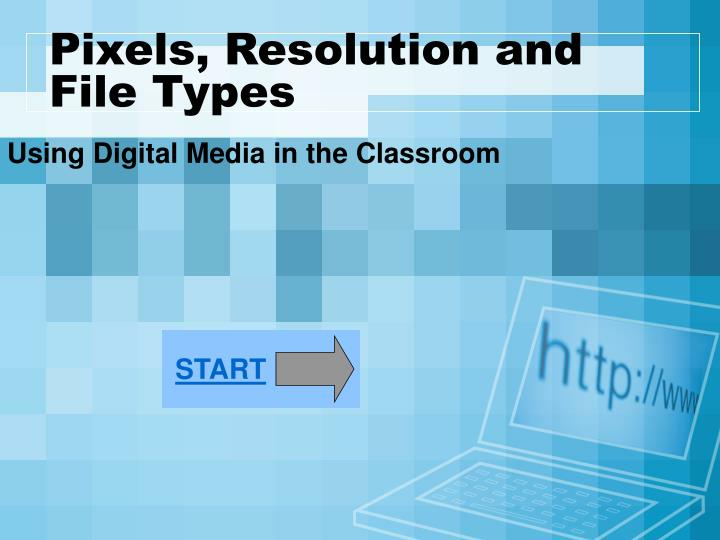 Pixels resolution and file types