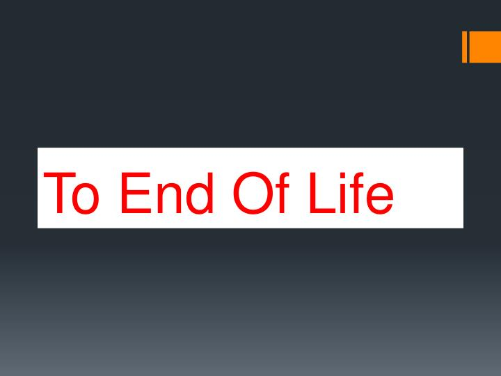 To End Of Life