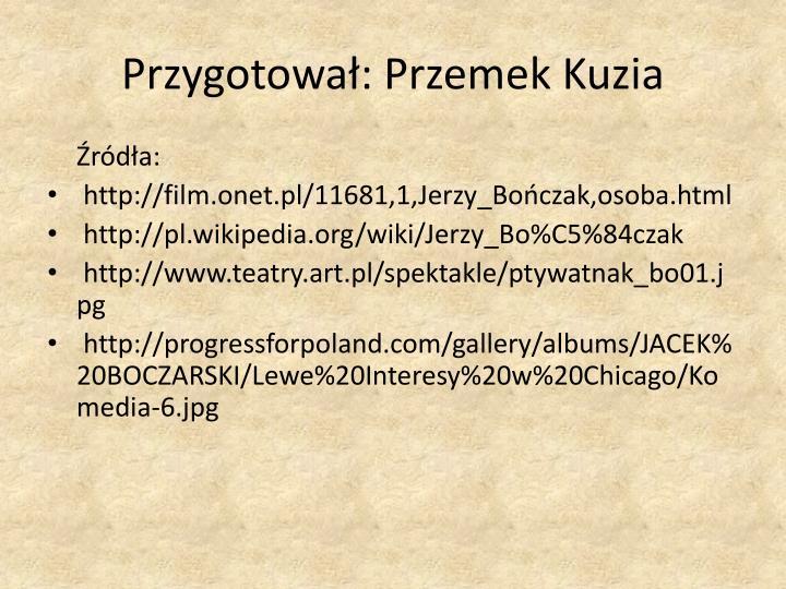 Przygotował: Przemek Kuzia