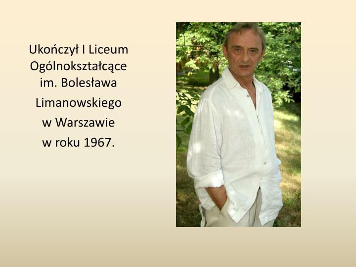 Ukończył I Liceum Ogólnokształcące im. Bolesława