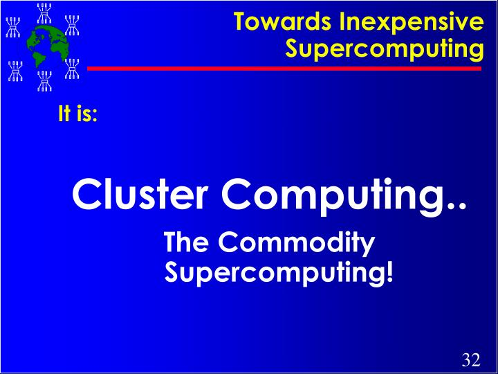 Towards Inexpensive Supercomputing