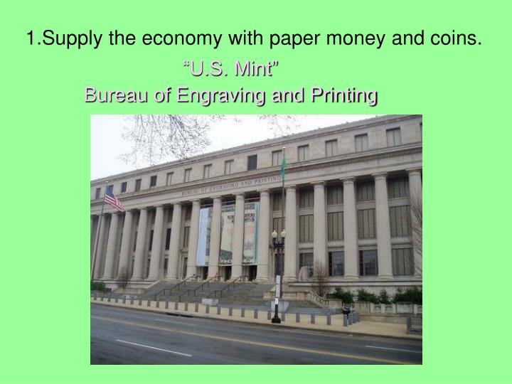 1.Supply the economy with paper money and coins.
