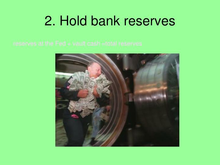 2. Hold bank reserves