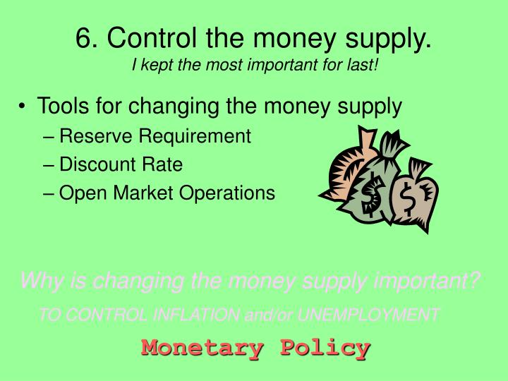 6. Control the money supply.