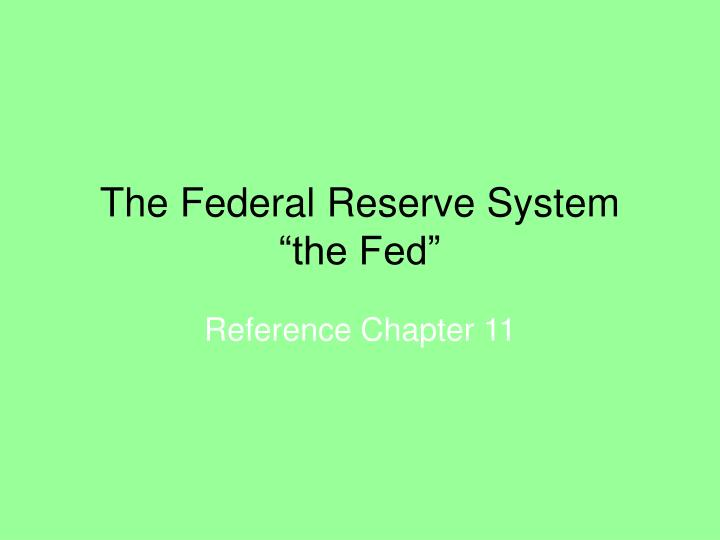 The federal reserve system the fed