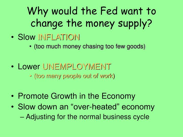 Why would the Fed want to change the money supply?