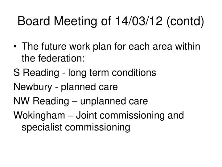 Board Meeting of 14/03/12 (contd)