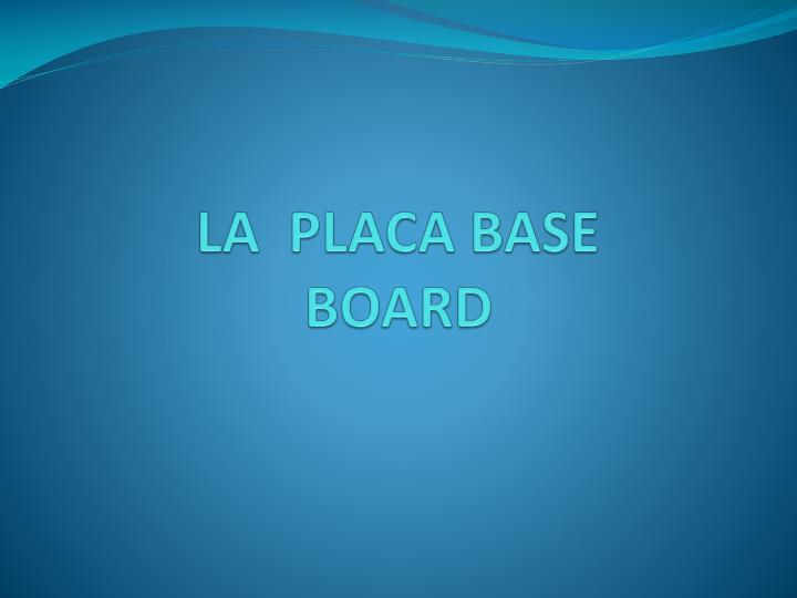 La placa base board