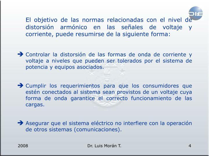 El objetivo de las normas relacionadas con el nivel de distorsión armónico en las señales de voltaje y corriente, puede resumirse de la siguiente forma: