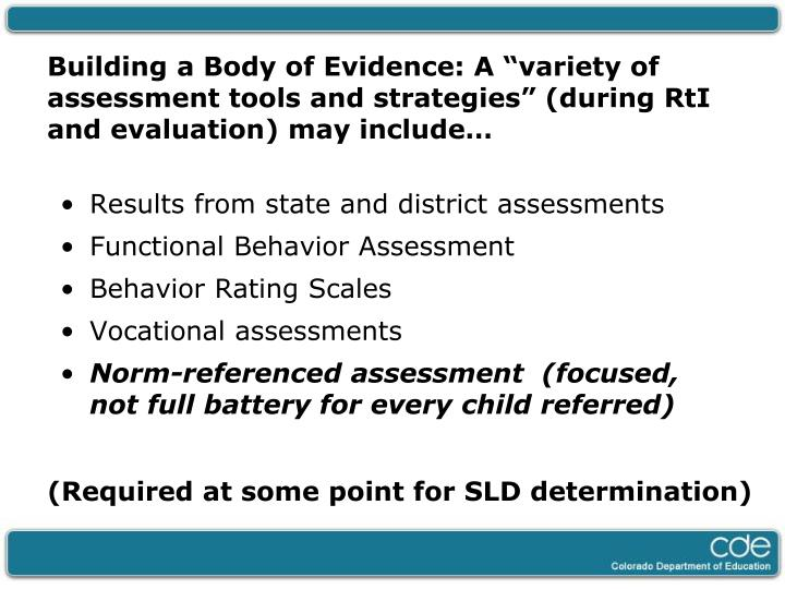 "Building a Body of Evidence: A ""variety of assessment tools and strategies"" (during RtI and evaluation) may include…"