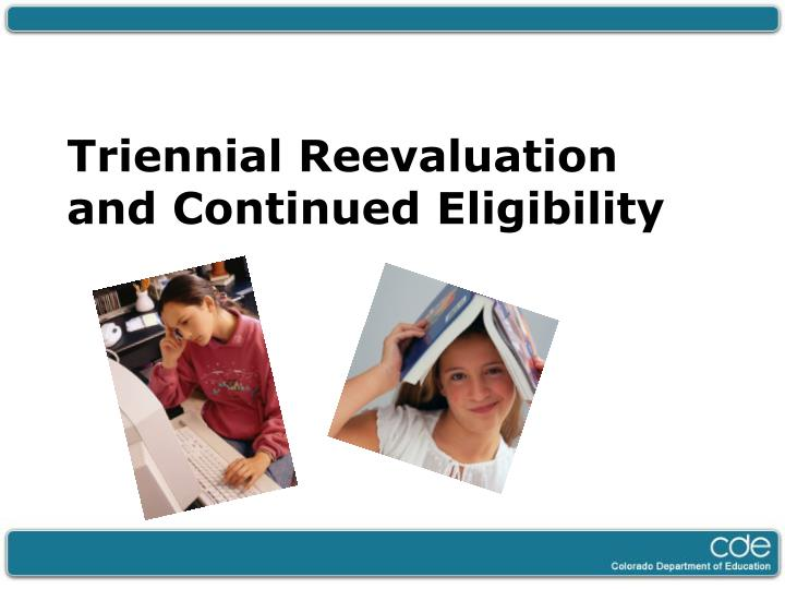Triennial Reevaluation and Continued Eligibility