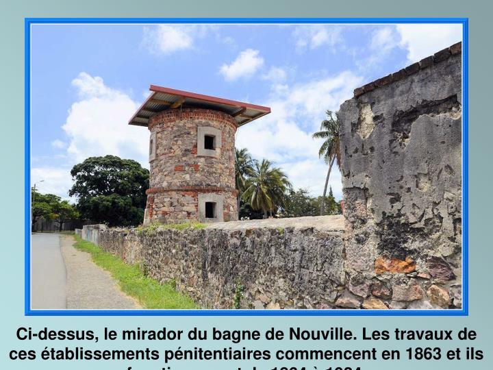 Ci-dessus, le mirador du bagne de Nouville. Les travaux de ces établissements pénitentiaires commencent en 1863 et ils fonctionneront de 1864 à 1924.