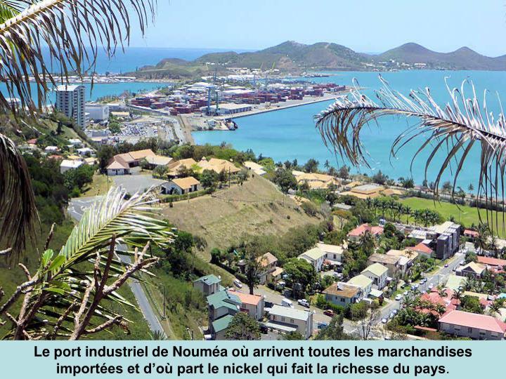 Le port industriel de Nouméa où arrivent toutes les marchandises importées et d'où part le nickel qui fait la richesse du pays