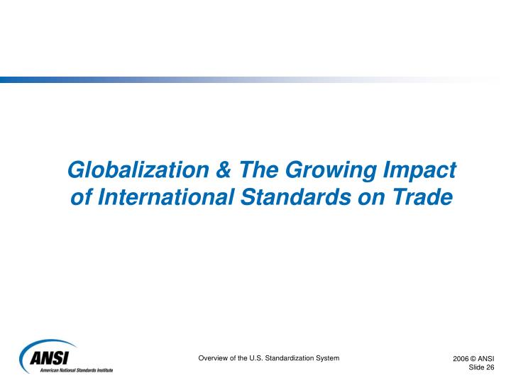 Globalization & The Growing Impact of International Standards on Trade
