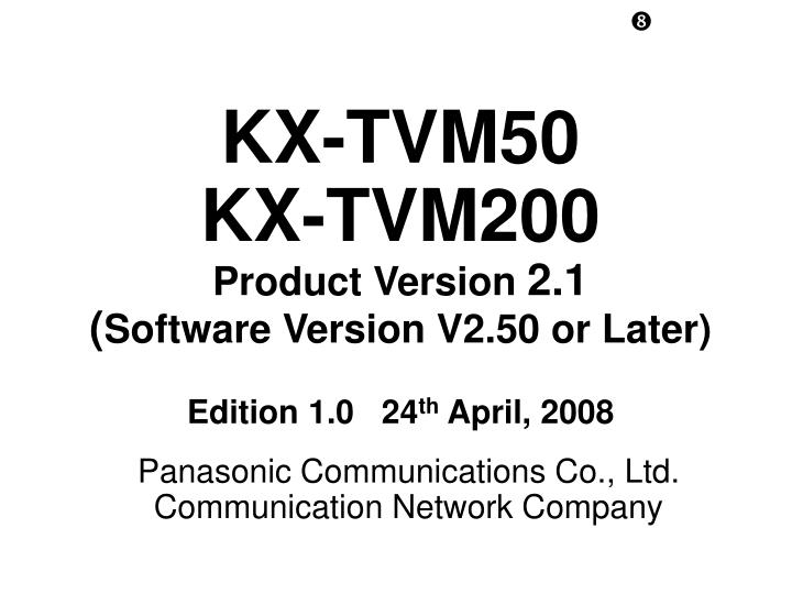 Kx tvm50 kx tvm200 product version 2 1 software version v2 50 or later edition 1 0 24 th april 2008