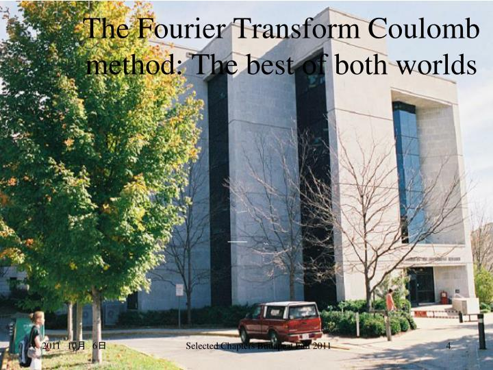 The Fourier Transform Coulomb method: The best of both worlds