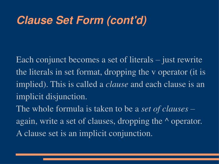 Each conjunct becomes a set of literals – just rewrite the literals in set format, dropping the v operator (it is implied). This is called a