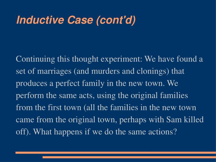 Continuing this thought experiment: We have found a set of marriages (and murders and clonings) that produces a perfect family in the new town. We perform the same acts, using the original families from the first town (all the families in the new town  came from the original town, perhaps with Sam killed off). What happens if we do the same actions?