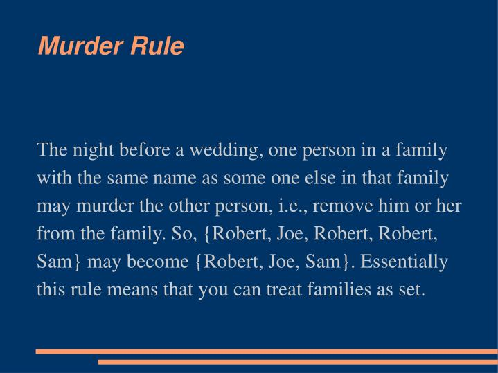 The night before a wedding, one person in a family with the same name as some one else in that family may murder the other person, i.e., remove him or her from the family. So, {Robert, Joe, Robert, Robert, Sam} may become {Robert, Joe, Sam}. Essentially this rule means that you can treat families as set.