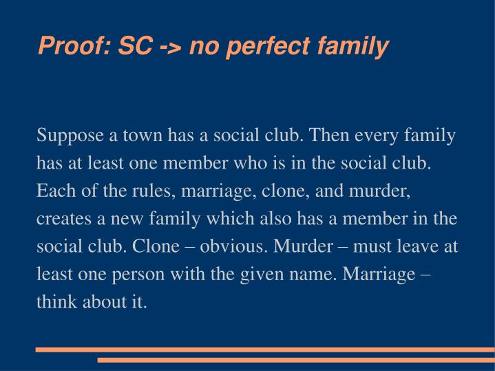 Suppose a town has a social club. Then every family has at least one member who is in the social club. Each of the rules, marriage, clone, and murder, creates a new family which also has a member in the social club. Clone – obvious. Murder – must leave at least one person with the given name. Marriage – think about it.