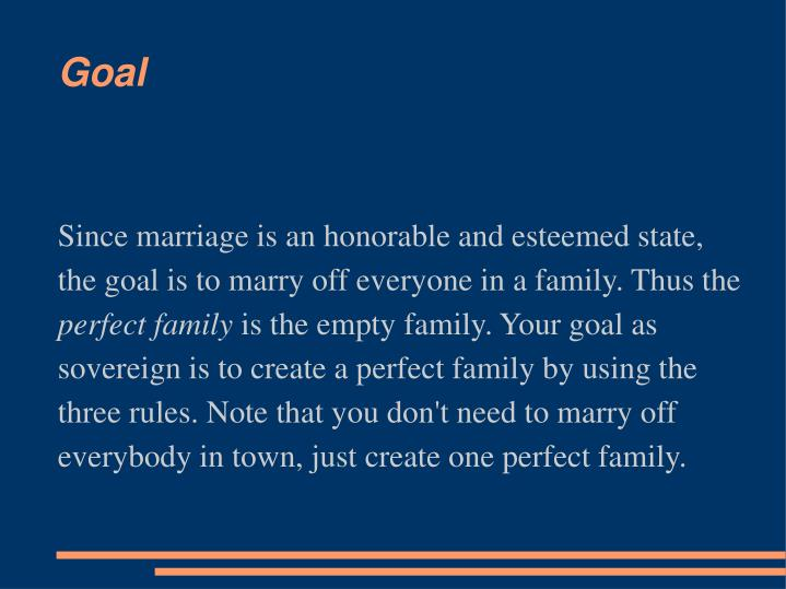 Since marriage is an honorable and esteemed state, the goal is to marry off everyone in a family. Thus the
