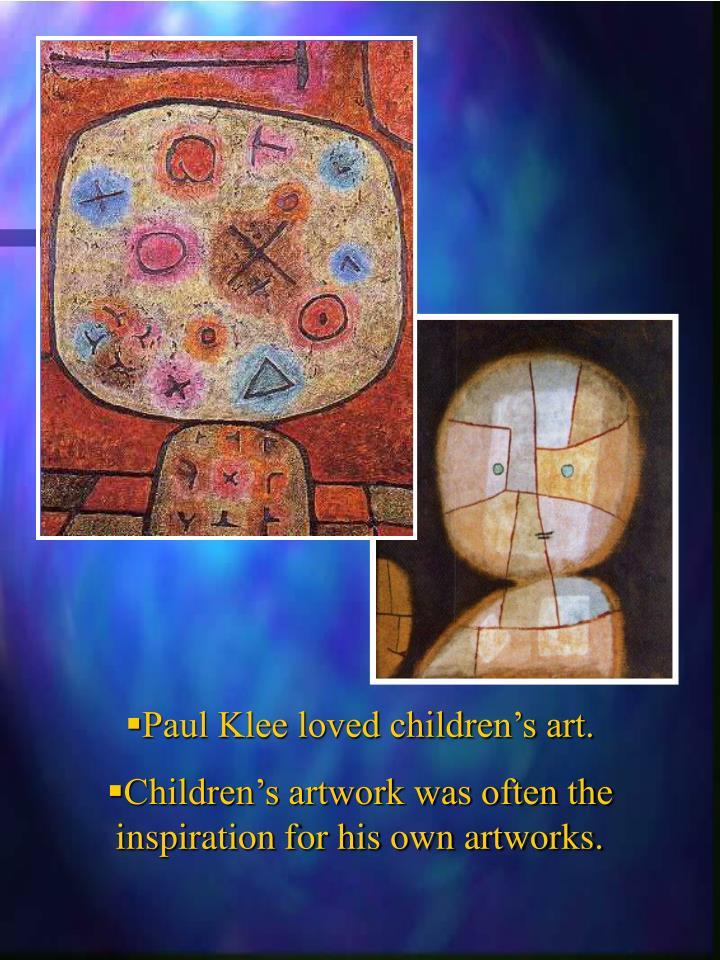 Paul Klee loved children's art.