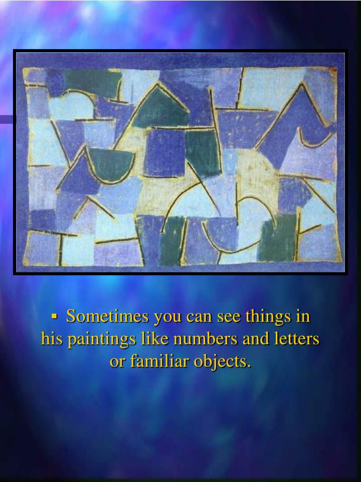 Sometimes you can see things in               his paintings like numbers and letters             or familiar objects.