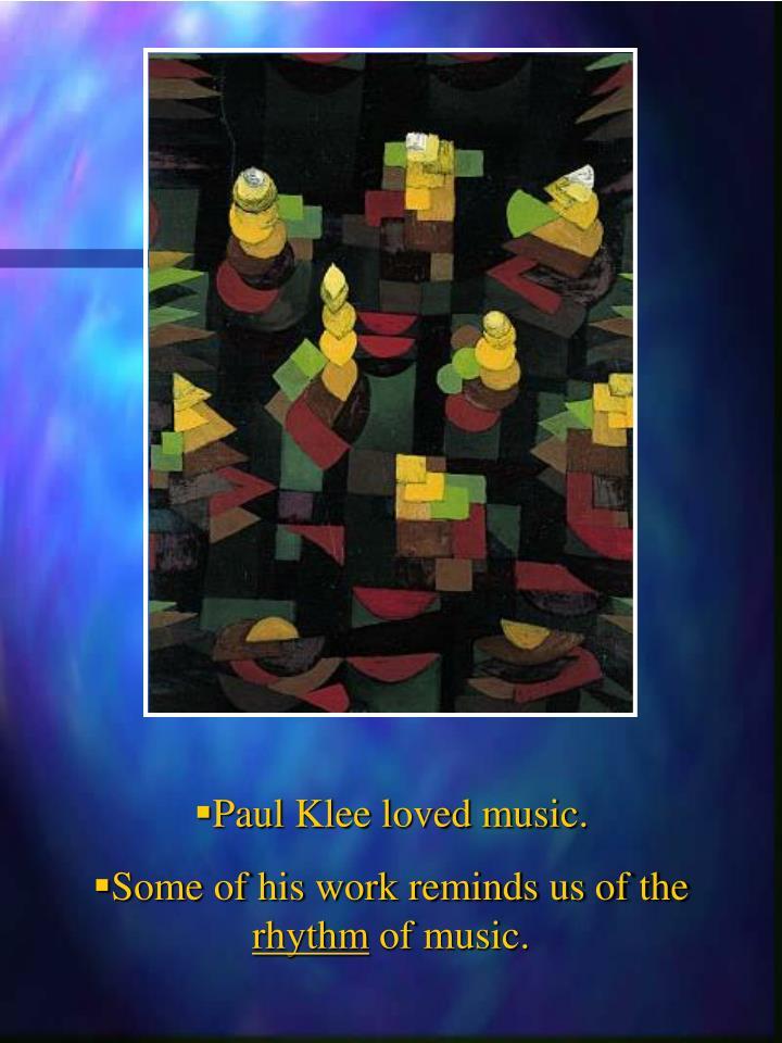 Paul Klee loved music.