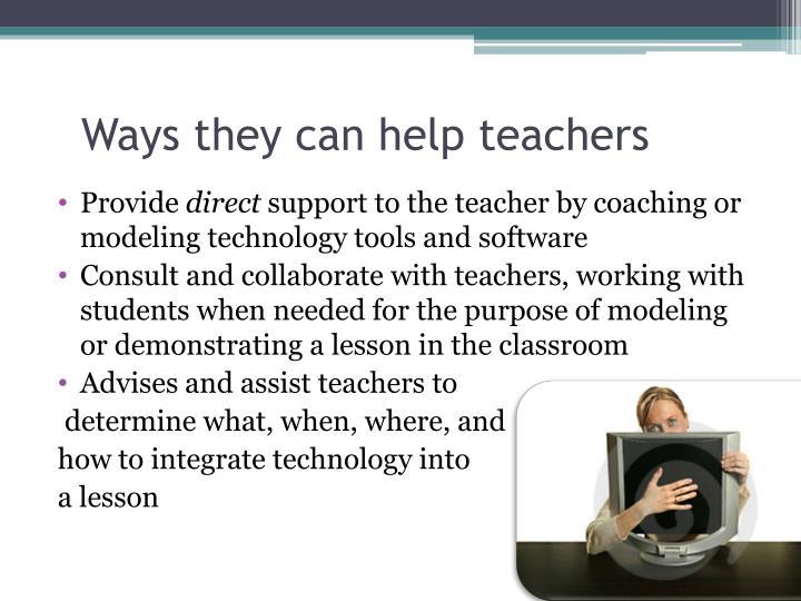 Ways they can help teachers
