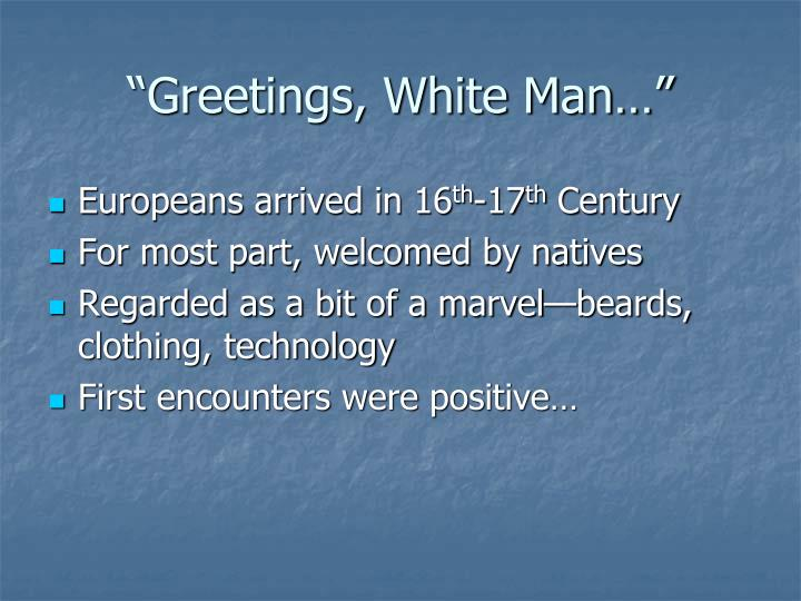 """Greetings, White Man…"""
