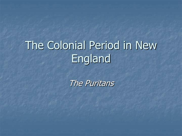The Colonial Period in New England