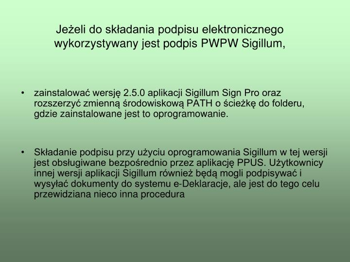 Jeżeli do składania podpisu elektronicznego wykorzystywany jest podpis PWPW Sigillum,