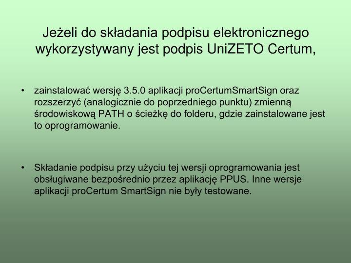 Jeżeli do składania podpisu elektronicznego wykorzystywany jest podpis UniZETO Certum,