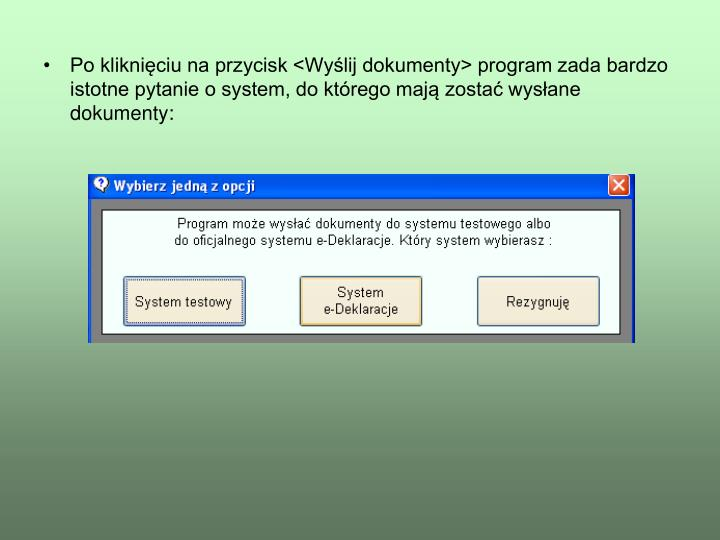 Po kliknięciu na przycisk <Wyślij dokumenty> program zada bardzo istotne pytanie o system, do którego mają zostać wysłane dokumenty:
