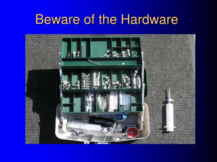 Beware of the Hardware