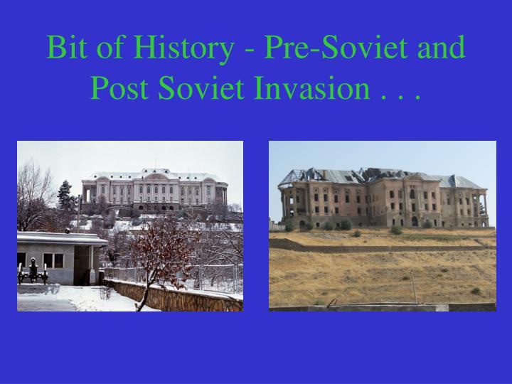 Bit of History - Pre-Soviet and Post Soviet Invasion . . .