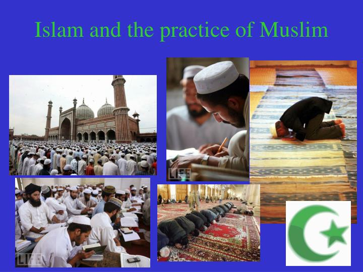 Islam and the practice of Muslim