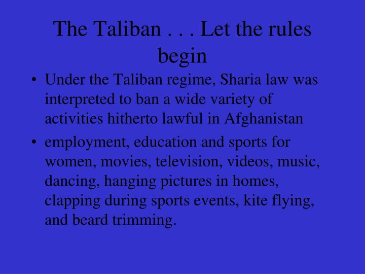 The Taliban . . . Let the rules begin