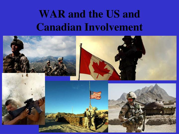 WAR and the US and Canadian Involvement