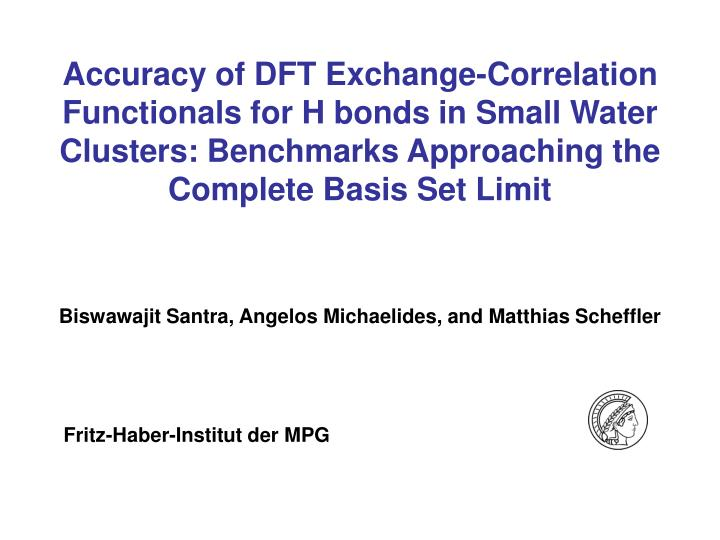 Accuracy of DFT Exchange-Correlation Functionals for H bonds in Small Water Clusters: Benchmarks App...