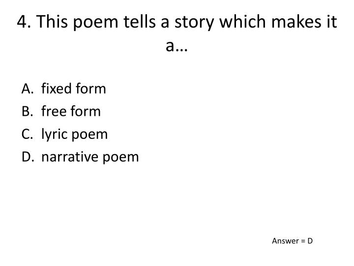 4. This poem tells a story which makes it a…