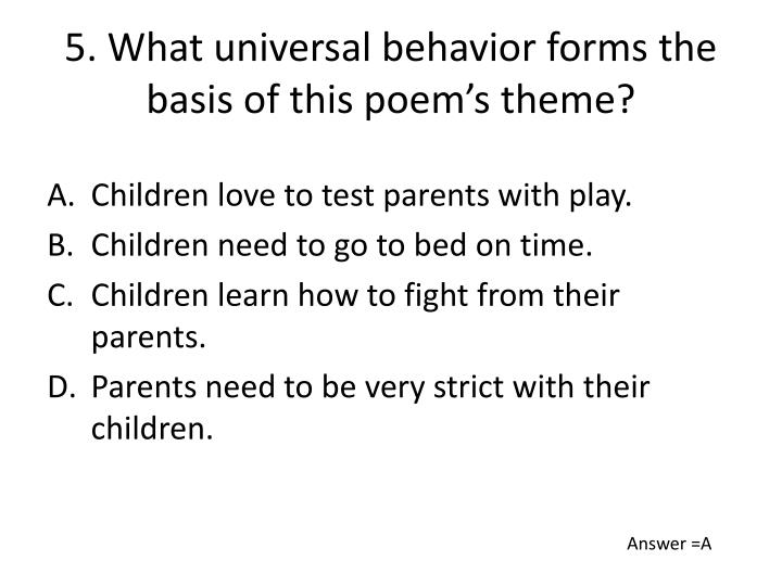 5. What universal behavior forms the basis of this poem's theme?