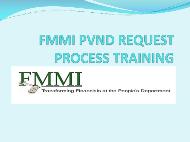 FMMI PVND REQUEST PROCESS TRAINING