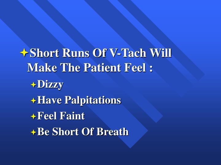 Short Runs Of V-Tach Will Make The Patient Feel :