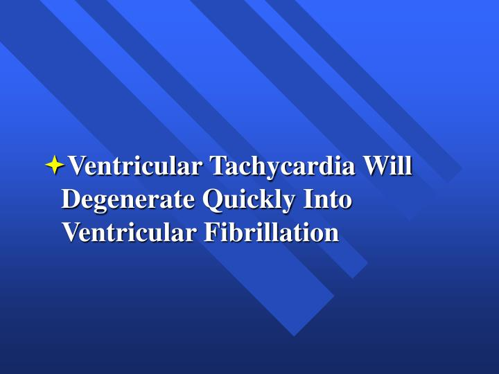 Ventricular Tachycardia Will Degenerate Quickly Into Ventricular Fibrillation