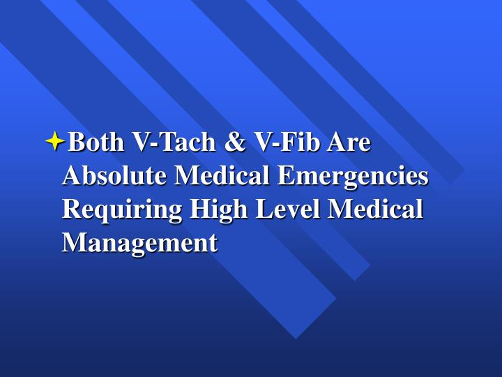 Both V-Tach & V-Fib Are Absolute Medical Emergencies Requiring High Level Medical Management