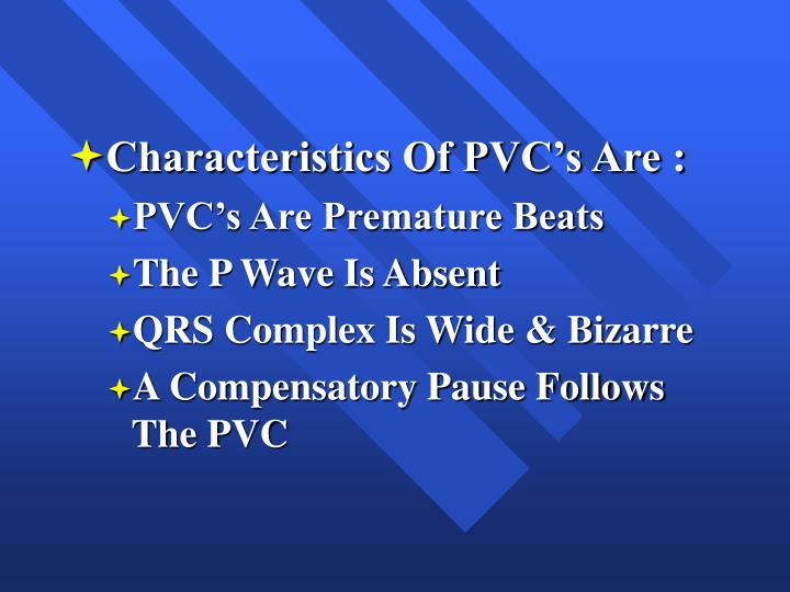 Characteristics Of PVC's Are :