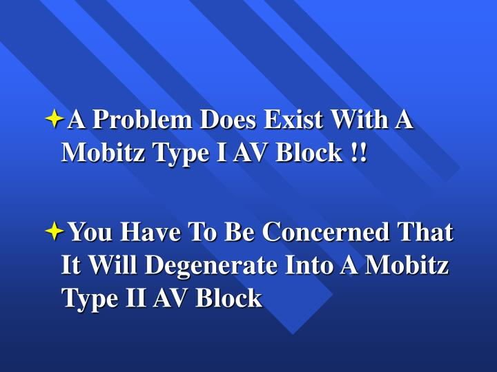 A Problem Does Exist With A Mobitz Type I AV Block !!